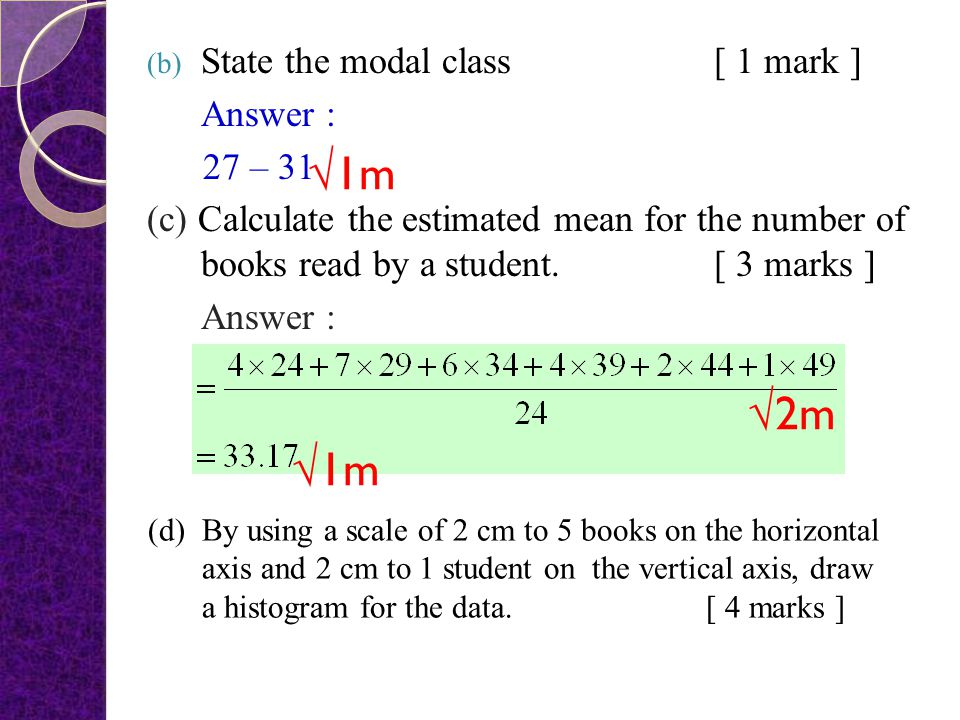 √1m √2m √1m State the modal class [ 1 mark ] Answer : 27 – 31